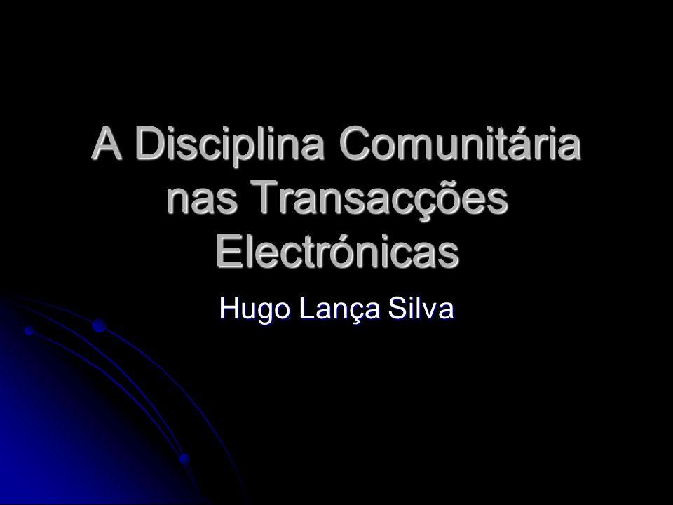A Disciplina Comunitária nas Transacções Electrónicas Hugo Lança Silva