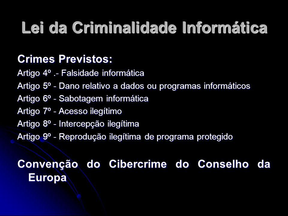 Lei da Criminalidade Informática Crimes Previstos: Artigo 4º.- Falsidade informática Artigo 5º - Dano relativo a dados ou programas informáticos Artig