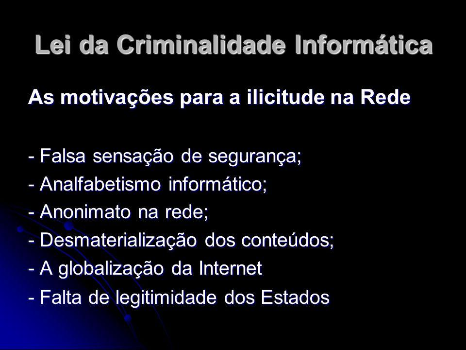 Lei da Criminalidade Informática As motivações para a ilicitude na Rede - Falsa sensação de segurança; - Analfabetismo informático; - Anonimato na red