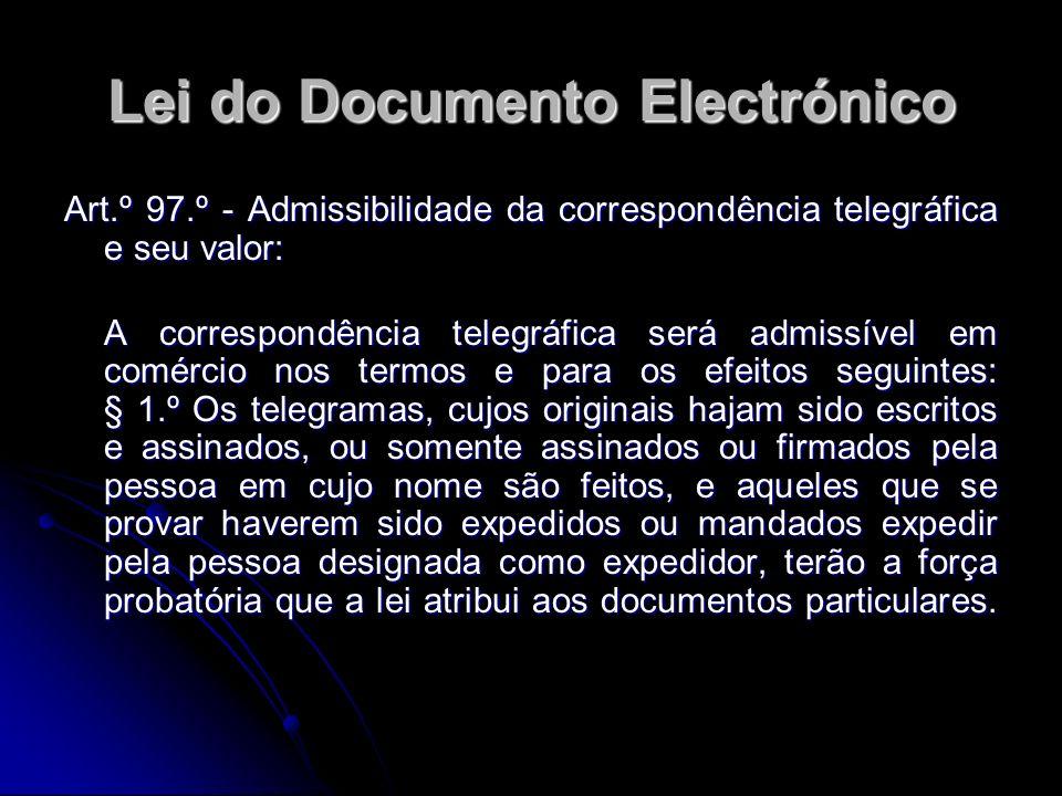 Lei do Documento Electrónico Art.º 97.º - Admissibilidade da correspondência telegráfica e seu valor: A correspondência telegráfica será admissível em