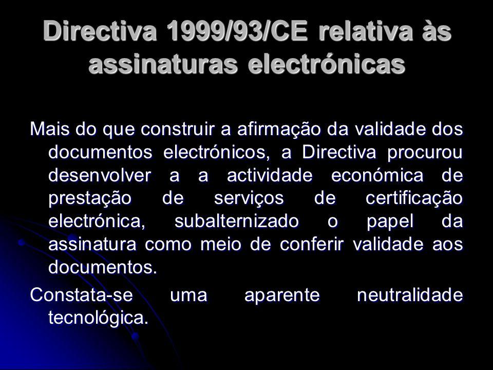 Directiva 1999/93/CE relativa às assinaturas electrónicas Mais do que construir a afirmação da validade dos documentos electrónicos, a Directiva procu