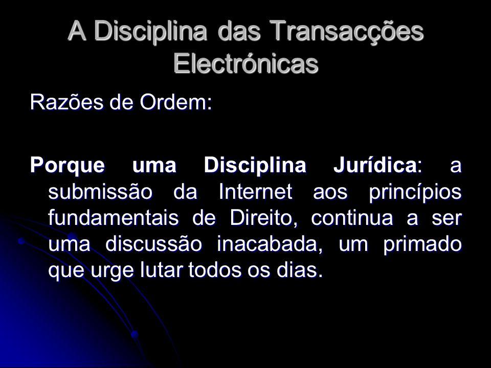 A Disciplina das Transacções Electrónicas Razões de Ordem: Porque uma Disciplina Jurídica: a submissão da Internet aos princípios fundamentais de Dire