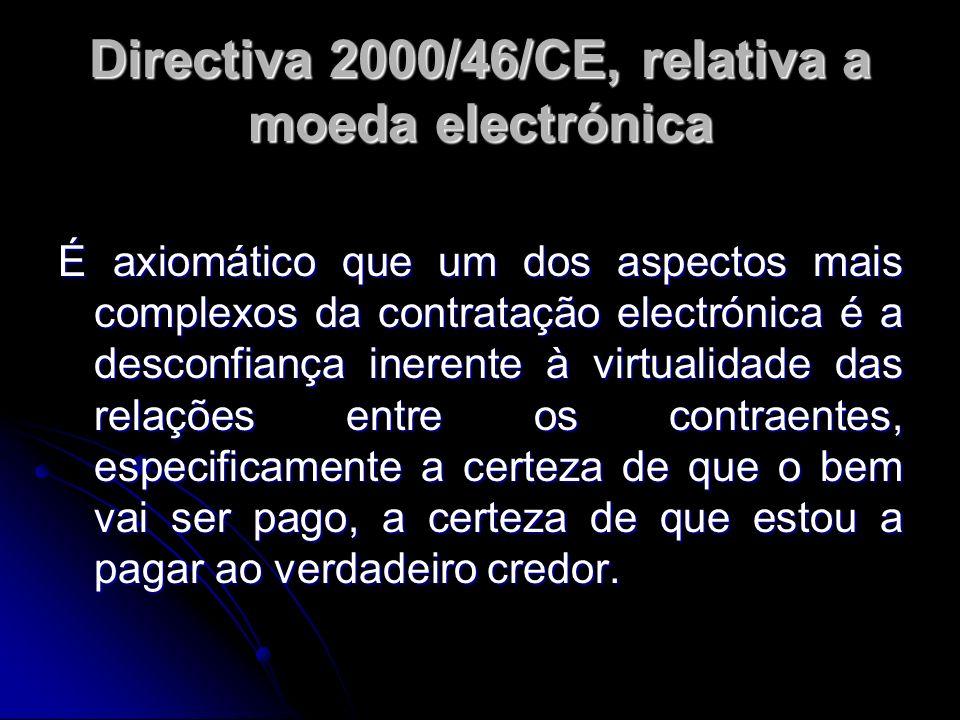 Directiva 2000/46/CE, relativa a moeda electrónica É axiomático que um dos aspectos mais complexos da contratação electrónica é a desconfiança inerent