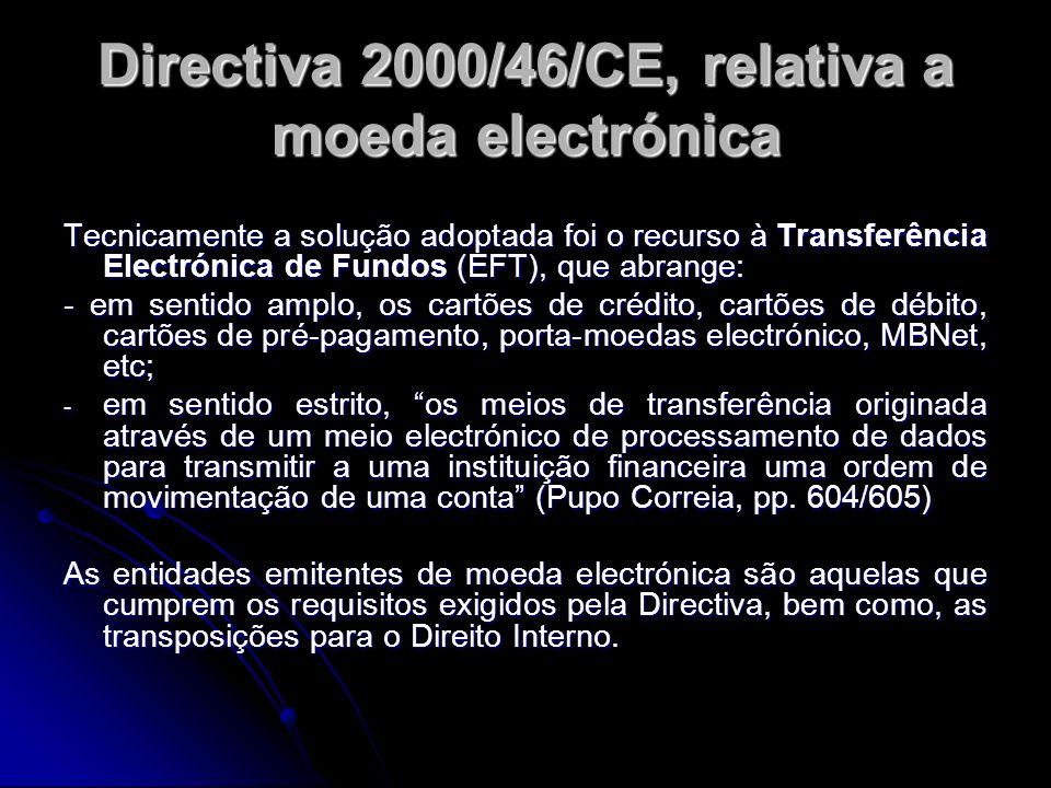 Directiva 2000/46/CE, relativa a moeda electrónica Tecnicamente a solução adoptada foi o recurso à Transferência Electrónica de Fundos (EFT), que abra