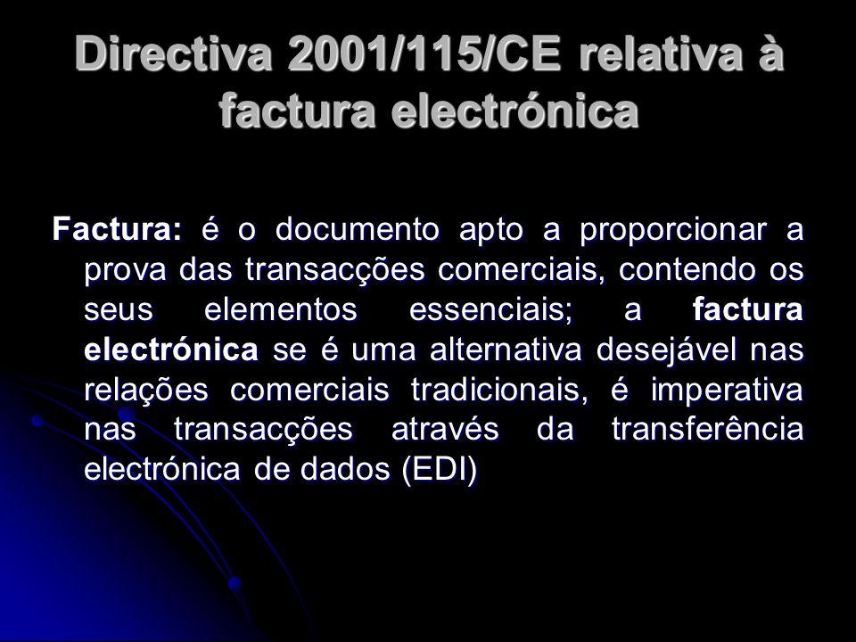 Directiva 2001/115/CE relativa à factura electrónica Factura: é o documento apto a proporcionar a prova das transacções comerciais, contendo os seus e