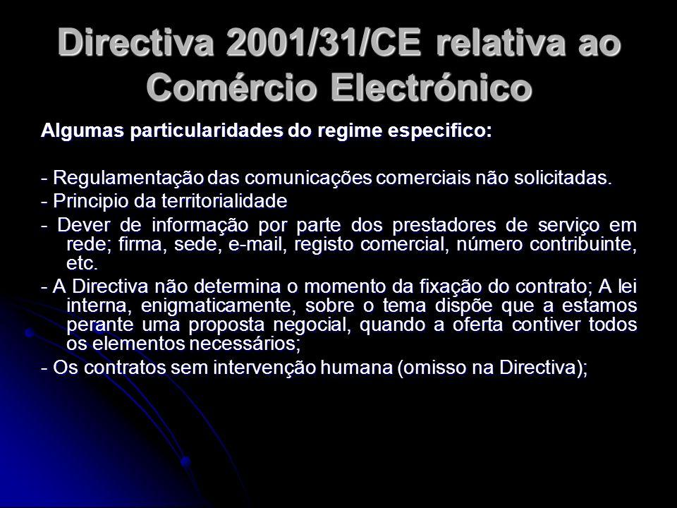 Directiva 2001/31/CE relativa ao Comércio Electrónico Algumas particularidades do regime especifico: - Regulamentação das comunicações comerciais não