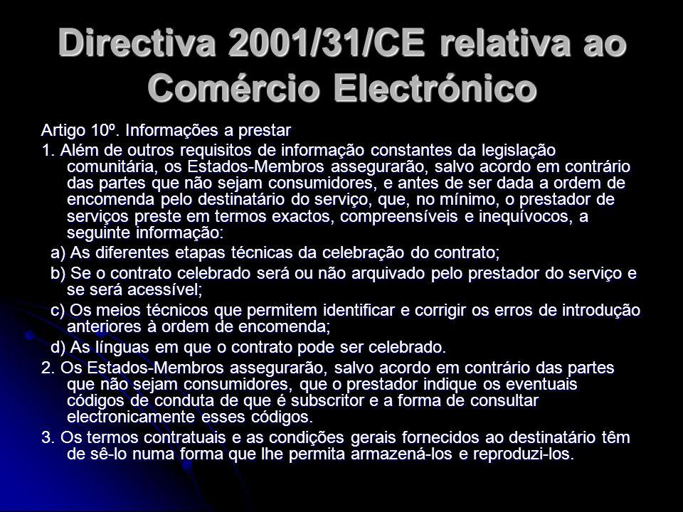 Directiva 2001/31/CE relativa ao Comércio Electrónico Artigo 10º. Informações a prestar 1. Além de outros requisitos de informação constantes da legis
