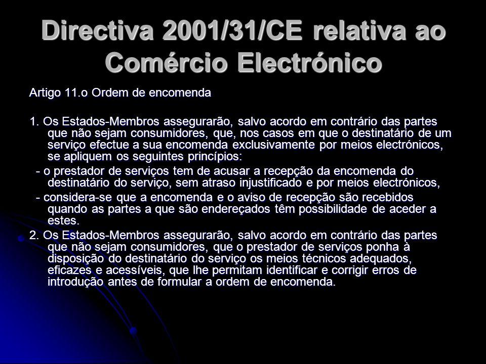 Directiva 2001/31/CE relativa ao Comércio Electrónico Artigo 11.o Ordem de encomenda 1. Os Estados-Membros assegurarão, salvo acordo em contrário das