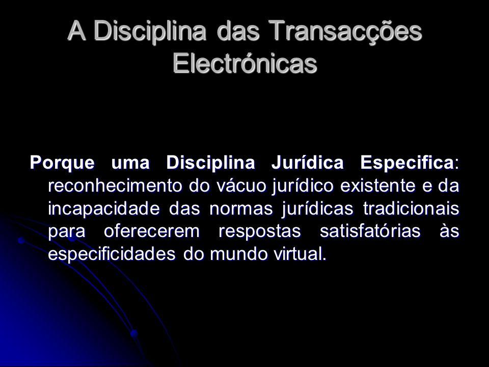 A Disciplina das Transacções Electrónicas Porque uma Disciplina Jurídica Especifica: reconhecimento do vácuo jurídico existente e da incapacidade das