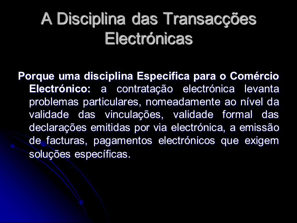 A Disciplina das Transacções Electrónicas Porque uma disciplina Especifica para o Comércio Electrónico: a contratação electrónica levanta problemas pa
