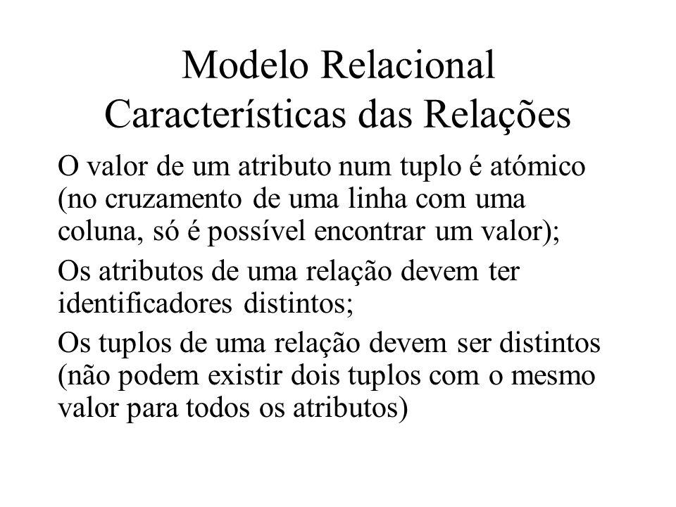 Modelo Relacional Características das Relações O valor de um atributo num tuplo é atómico (no cruzamento de uma linha com uma coluna, só é possível en