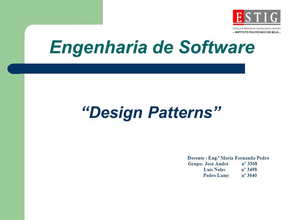 Engenharia de Software Design Patterns Docente : Eng.ª Maria Fernanda Pedro Grupo: José André nº 3308 Luis Nelas nº 3498 Pedro Lamy nº 3640