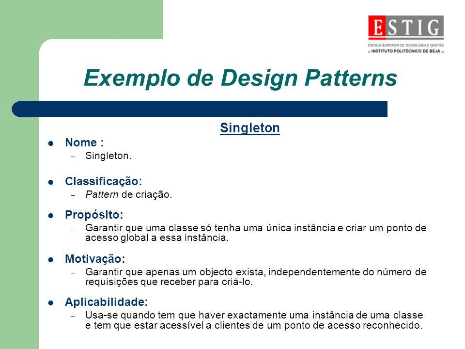 Exemplo de Design Patterns Singleton Nome : – Singleton. Classificação: – Pattern de criação. Propósito: – Garantir que uma classe só tenha uma única