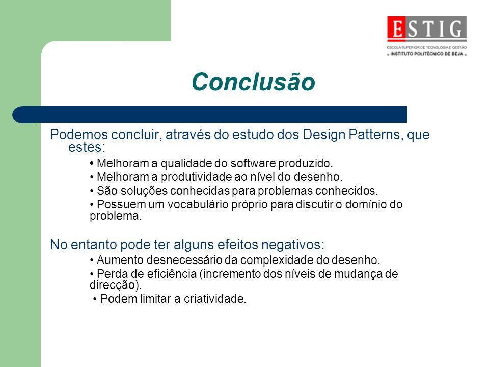 Conclusão Podemos concluir, através do estudo dos Design Patterns, que estes: Melhoram a qualidade do software produzido. Melhoram a produtividade ao