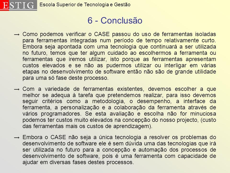 6 - Conclusão Como podemos verificar o CASE passou do uso de ferramentas isoladas para ferramentas integradas num período de tempo relativamente curto