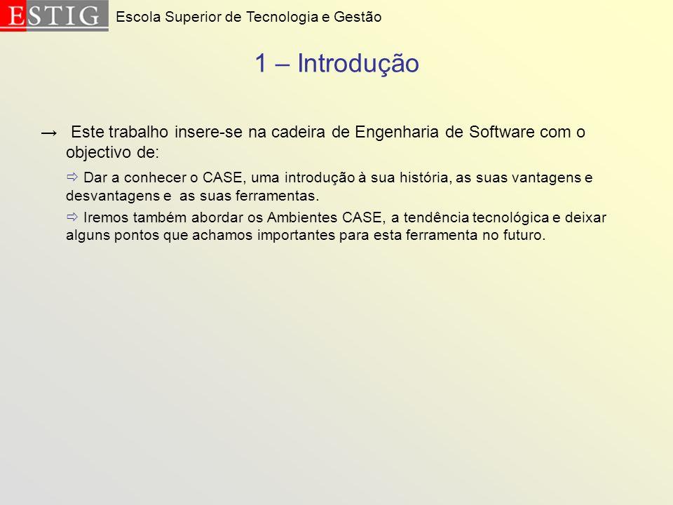 1 – Introdução Este trabalho insere-se na cadeira de Engenharia de Software com o objectivo de: Dar a conhecer o CASE, uma introdução à sua história,