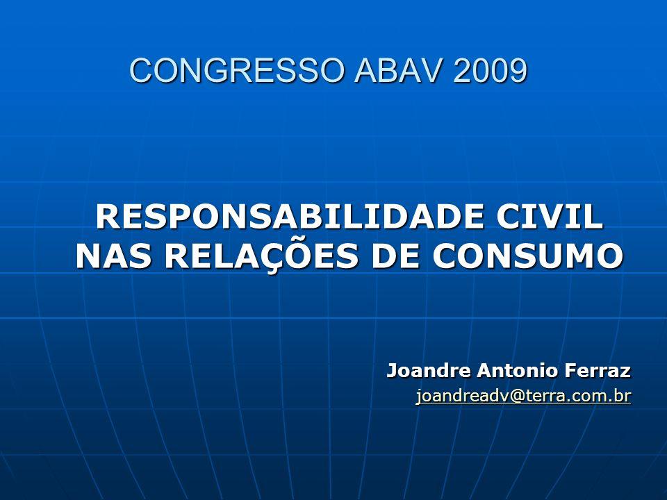 CONGRESSO ABAV 2009 RESPONSABILIDADE CIVIL NAS RELAÇÕES DE CONSUMO Joandre Antonio Ferraz joandreadv@terra.com.br