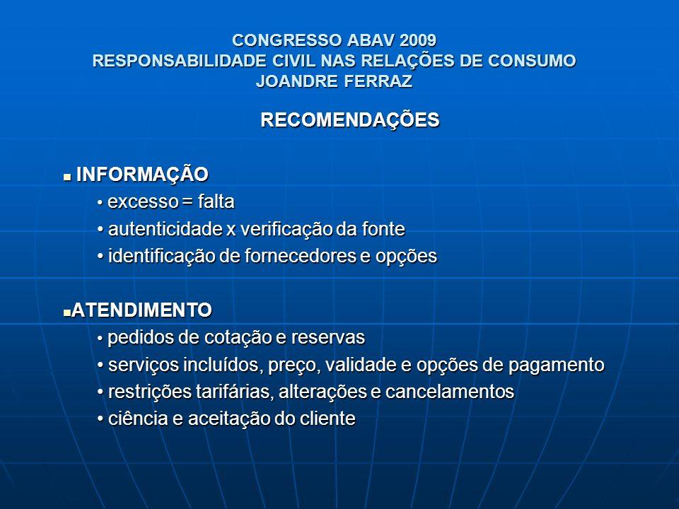 CONGRESSO ABAV 2009 RESPONSABILIDADE CIVIL NAS RELAÇÕES DE CONSUMO JOANDRE FERRAZ RECOMENDAÇÕES INFORMAÇÃO INFORMAÇÃO excesso = falta excesso = falta