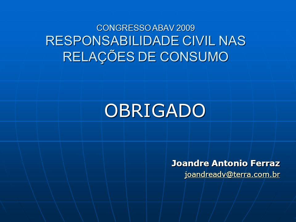 CONGRESSO ABAV 2009 RESPONSABILIDADE CIVIL NAS RELAÇÕES DE CONSUMO OBRIGADO Joandre Antonio Ferraz joandreadv@terra.com.br
