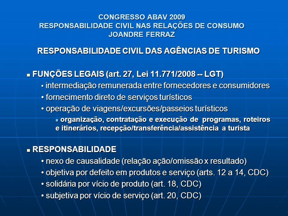 CONGRESSO ABAV 2009 RESPONSABILIDADE CIVIL NAS RELAÇÕES DE CONSUMO JOANDRE FERRAZ RESPONSABILIDADE CIVIL DAS AGÊNCIAS DE TURISMO FUNÇÕES LEGAIS (art.