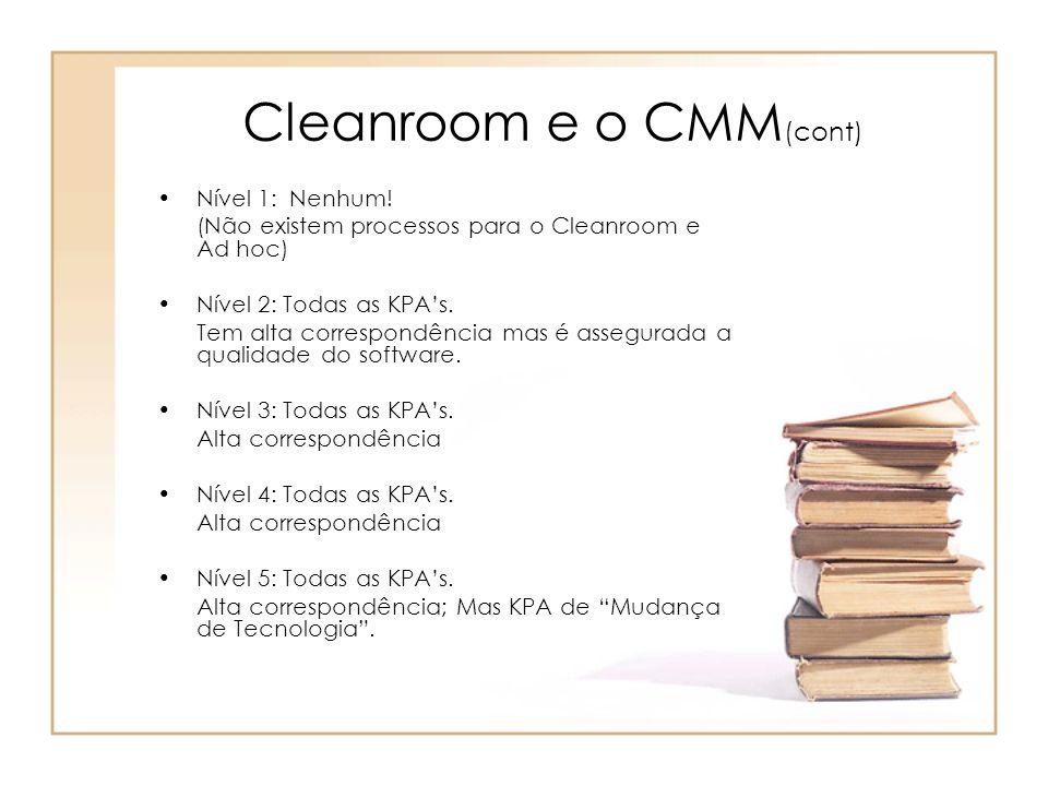Cleanroom e o CMM (cont) Nível 1: Nenhum! (Não existem processos para o Cleanroom e Ad hoc) Nível 2: Todas as KPAs. Tem alta correspondência mas é ass