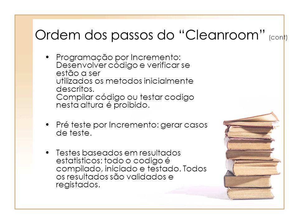 Ordem dos passos do Cleanroom (cont) Programação por Incremento: Desenvolver código e verificar se estão a ser utilizados os metodos inicialmente desc