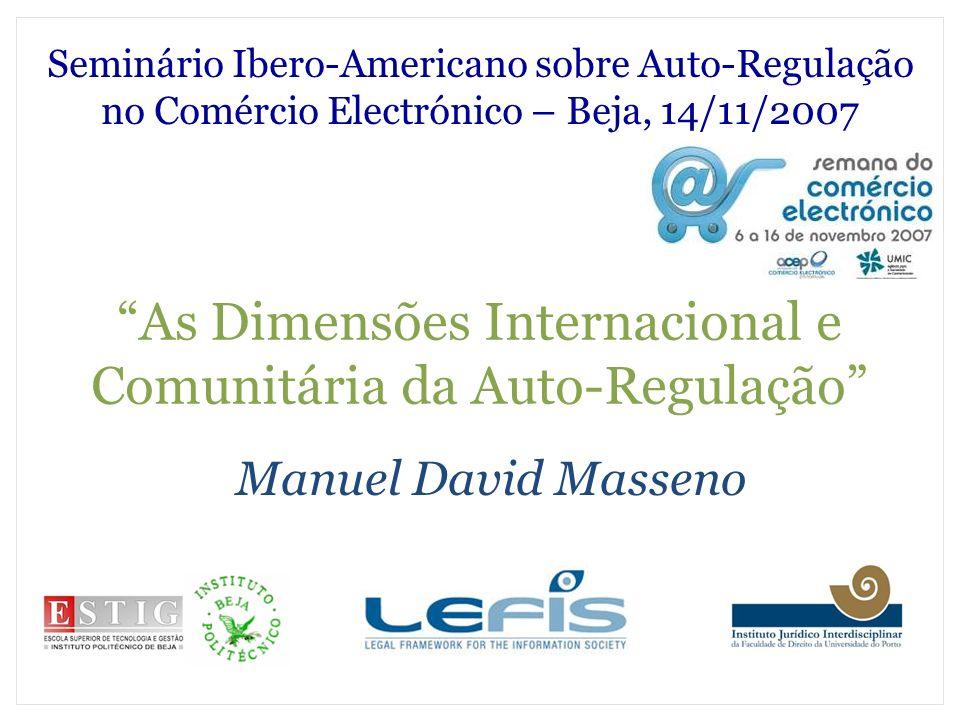 As Dimensões Internacional e Comunitária da Auto-Regulação Manuel David Masseno Seminário Ibero-Americano sobre Auto-Regulação no Comércio Electrónico