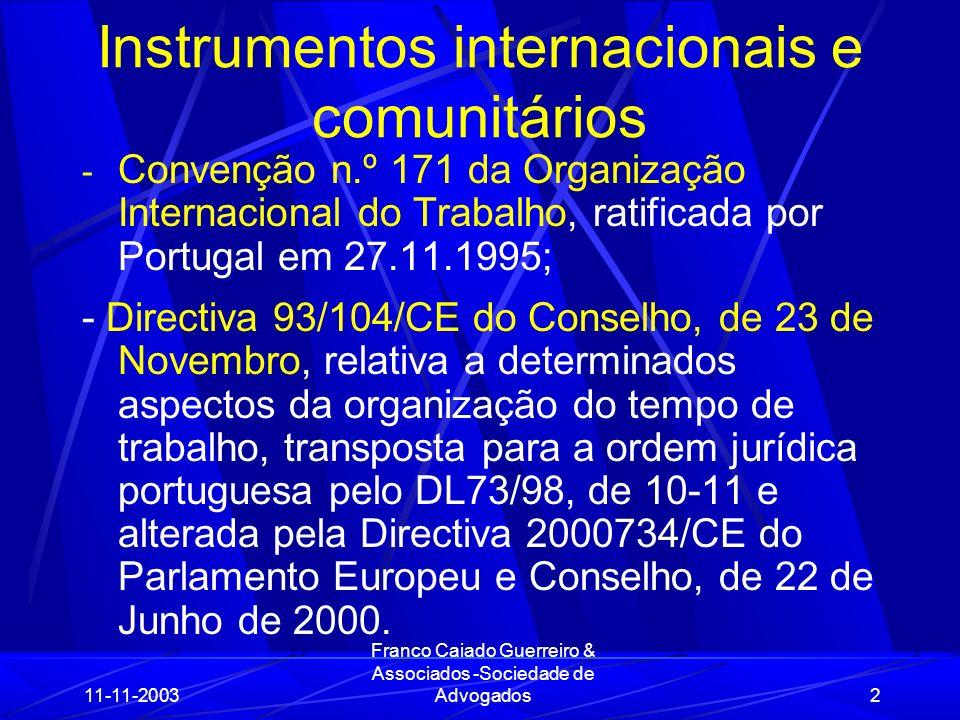 11-11-2003 Franco Caiado Guerreiro & Associados -Sociedade de Advogados33 Alterações do regime do trabalho nocturno (cont.) 4) coordenação com os regimes de adaptabilidade, trabalho suplementar e isenção de horário de trabalho.