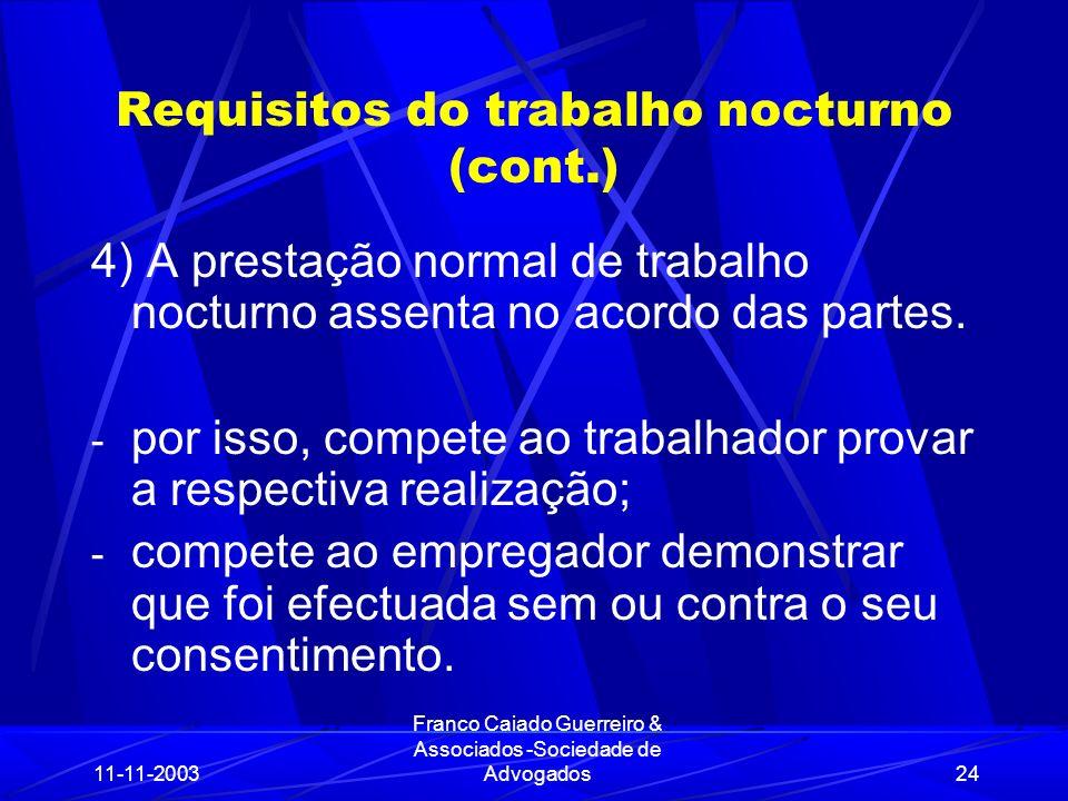 11-11-2003 Franco Caiado Guerreiro & Associados -Sociedade de Advogados24 Requisitos do trabalho nocturno (cont.) 4) A prestação normal de trabalho nocturno assenta no acordo das partes.