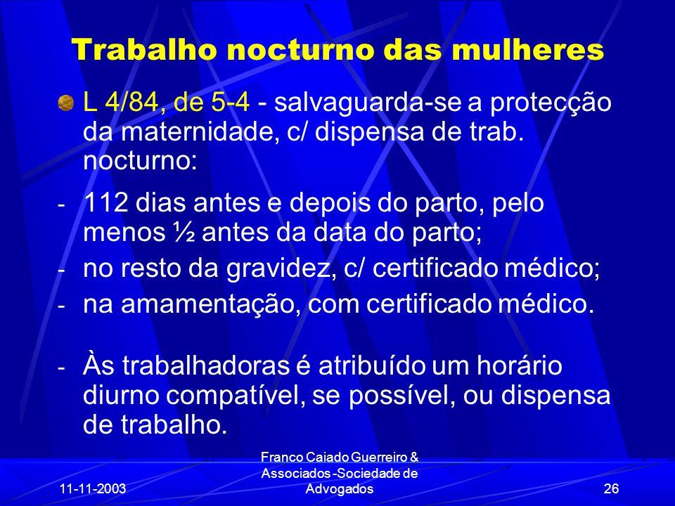 11-11-2003 Franco Caiado Guerreiro & Associados -Sociedade de Advogados26 Trabalho nocturno das mulheres L 4/84, de 5-4 - salvaguarda-se a protecção da maternidade, c/ dispensa de trab.