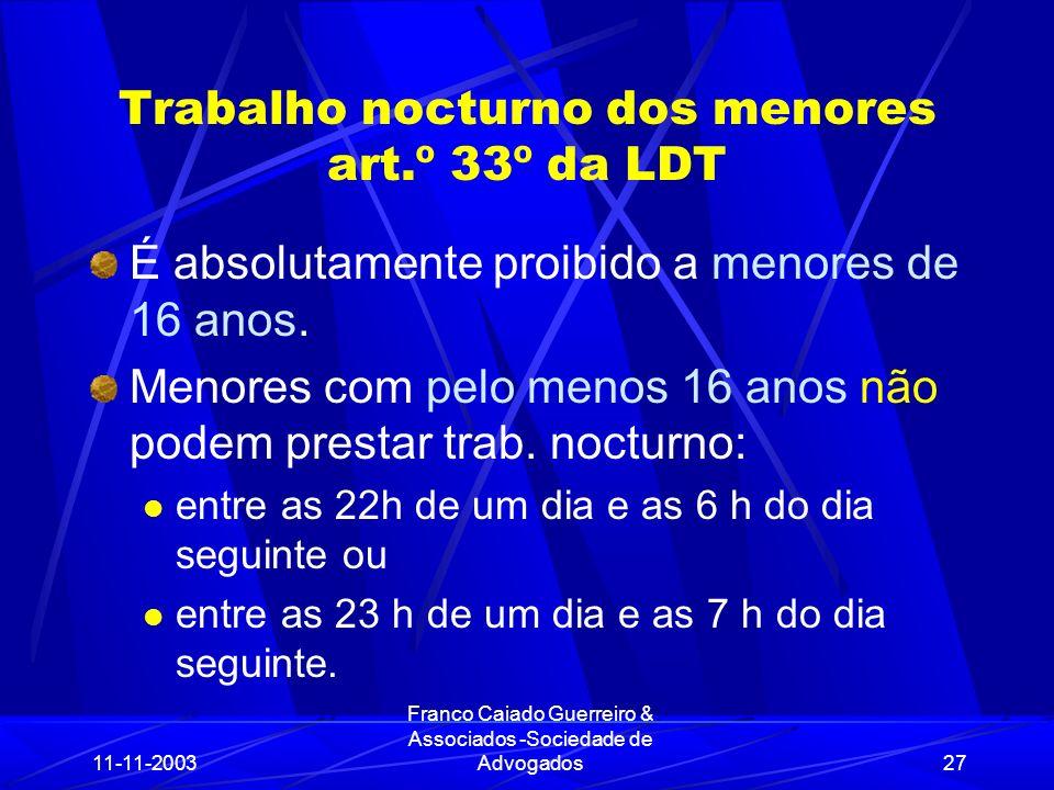 11-11-2003 Franco Caiado Guerreiro & Associados -Sociedade de Advogados27 Trabalho nocturno dos menores art.º 33º da LDT É absolutamente proibido a menores de 16 anos.