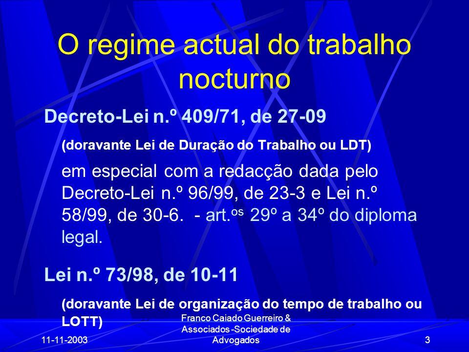 11-11-2003 Franco Caiado Guerreiro & Associados -Sociedade de Advogados34 A redução do horário nocturno e aumento do trabalho diurno.