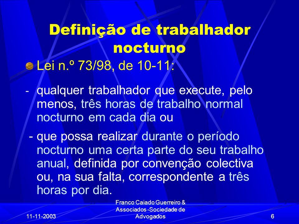 11-11-2003 Franco Caiado Guerreiro & Associados -Sociedade de Advogados7 Duração do trabalho nocturno Lei n.º 73/98, de 10-11: 1) Não deve ser superior a 8 horas, em média semanal, ou, praticada a adaptabilidade dos horários de trabalho, em média do período de referência definido por lei ou convenção colectiva.