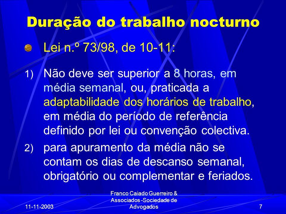 11-11-2003 Franco Caiado Guerreiro & Associados -Sociedade de Advogados28 Trabalho nocturno dos menores art.º 33º da LDT (cont.) Os menores c/ pelo menos 16 anos podem prestar trab.