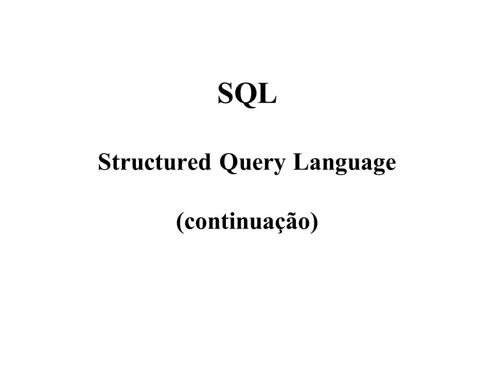 SQL Structured Query Language (continuação)
