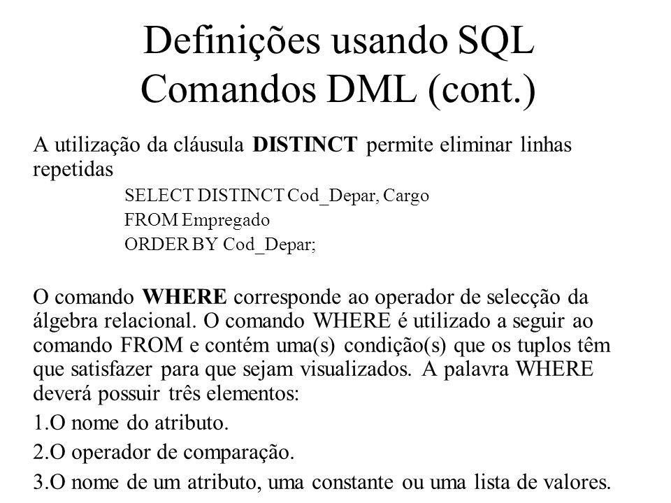 A utilização da cláusula DISTINCT permite eliminar linhas repetidas SELECT DISTINCT Cod_Depar, Cargo FROM Empregado ORDER BY Cod_Depar; O comando WHER