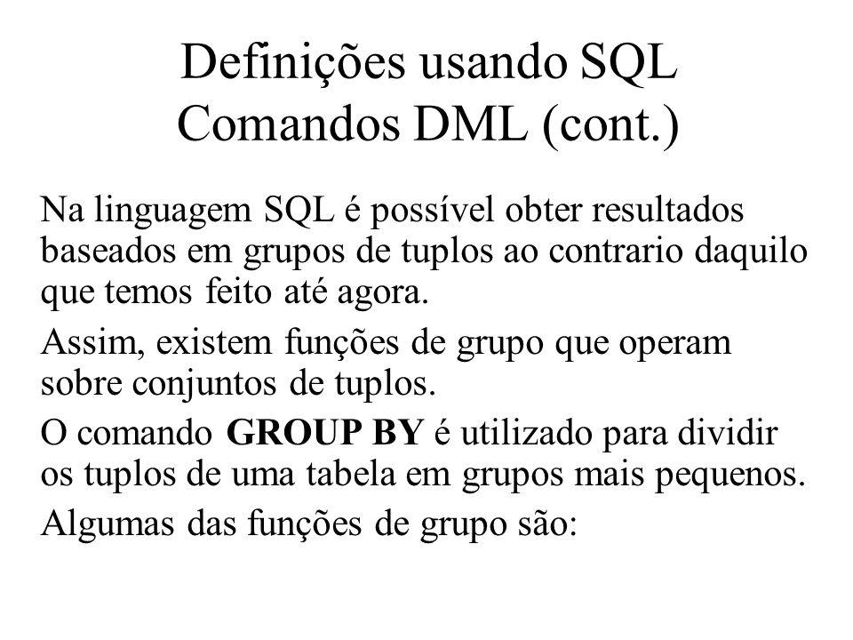 Na linguagem SQL é possível obter resultados baseados em grupos de tuplos ao contrario daquilo que temos feito até agora. Assim, existem funções de gr