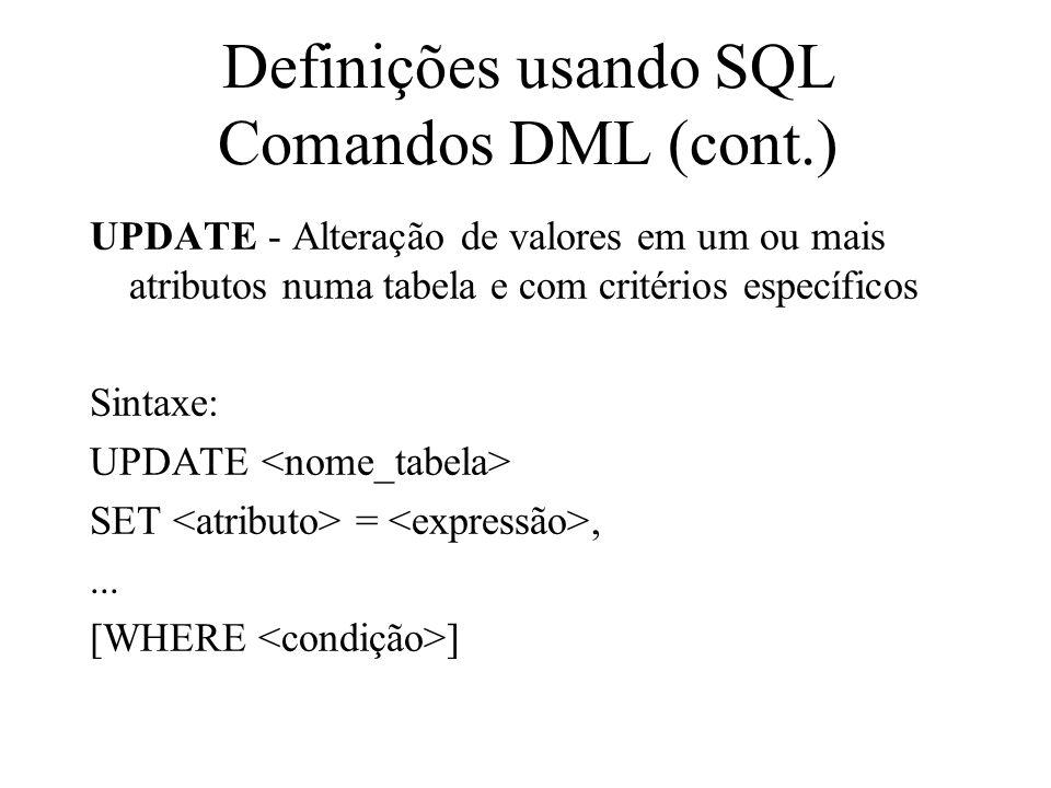 UPDATE - Alteração de valores em um ou mais atributos numa tabela e com critérios específicos Sintaxe: UPDATE SET =,... [WHERE ] Definições usando SQL