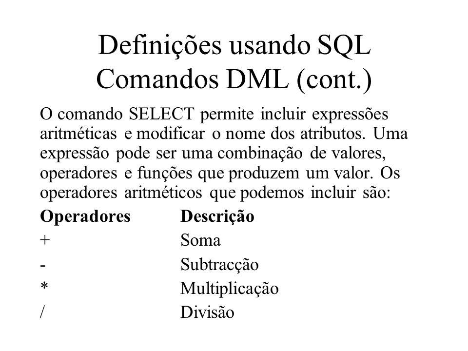 O comando SELECT permite incluir expressões aritméticas e modificar o nome dos atributos. Uma expressão pode ser uma combinação de valores, operadores