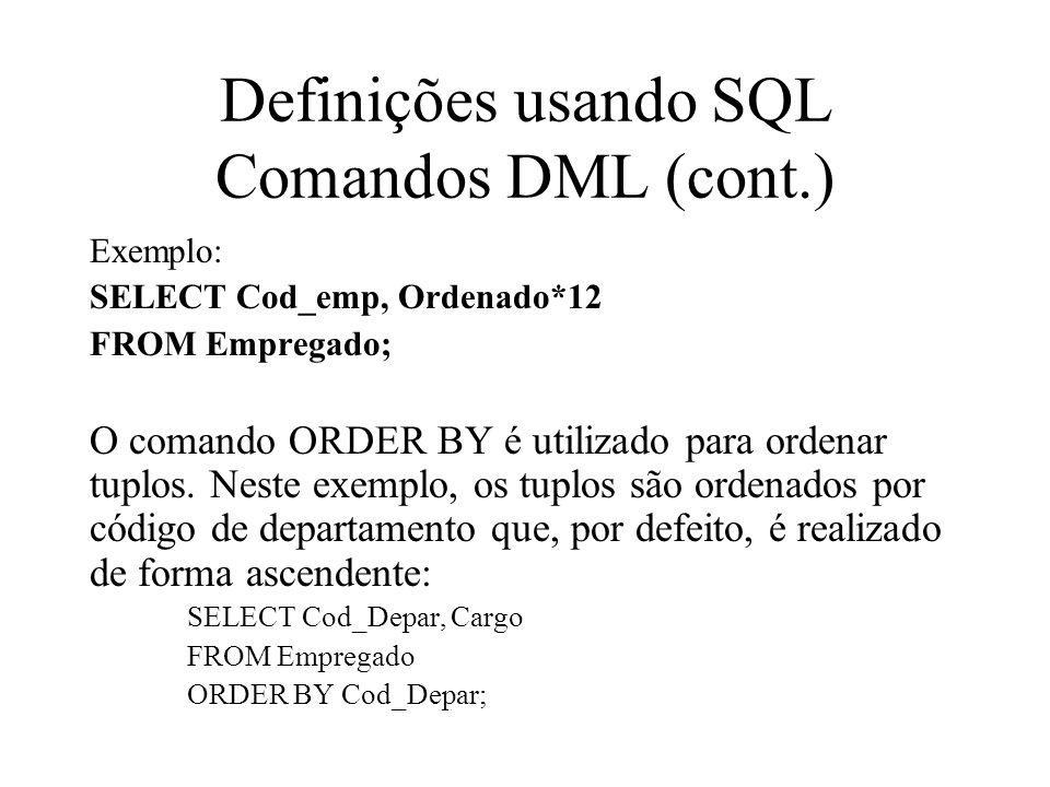 Exemplo: SELECT Cod_emp, Ordenado*12 FROM Empregado; O comando ORDER BY é utilizado para ordenar tuplos. Neste exemplo, os tuplos são ordenados por có