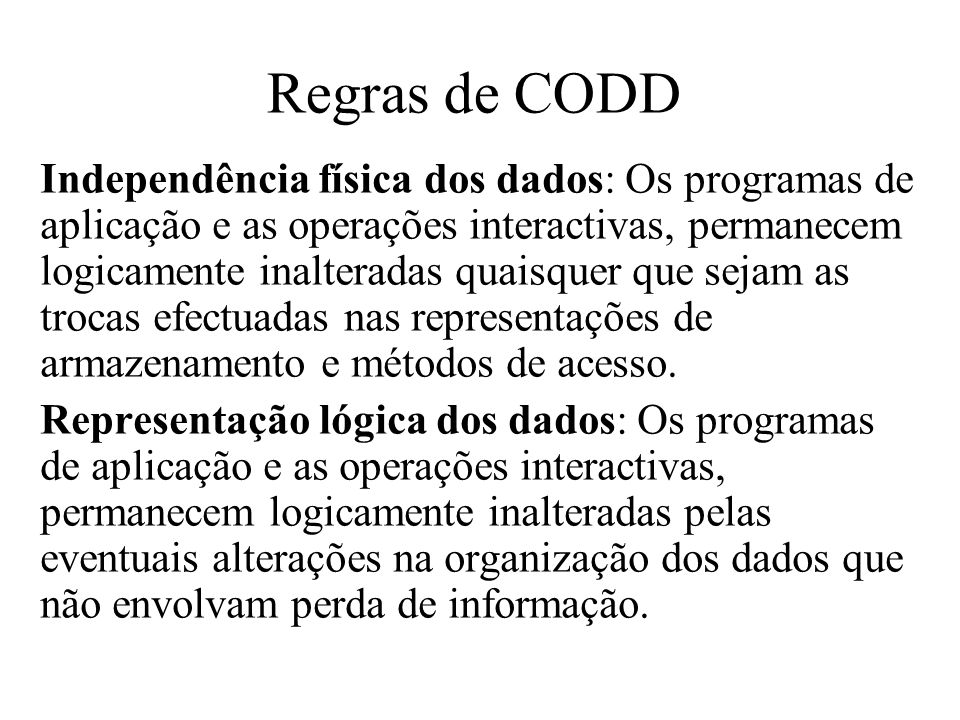 Independência física dos dados: Os programas de aplicação e as operações interactivas, permanecem logicamente inalteradas quaisquer que sejam as troca
