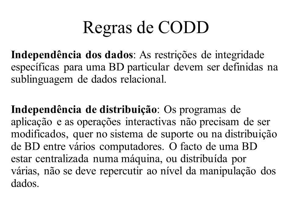 Independência dos dados: As restrições de integridade específicas para uma BD particular devem ser definidas na sublinguagem de dados relacional. Inde