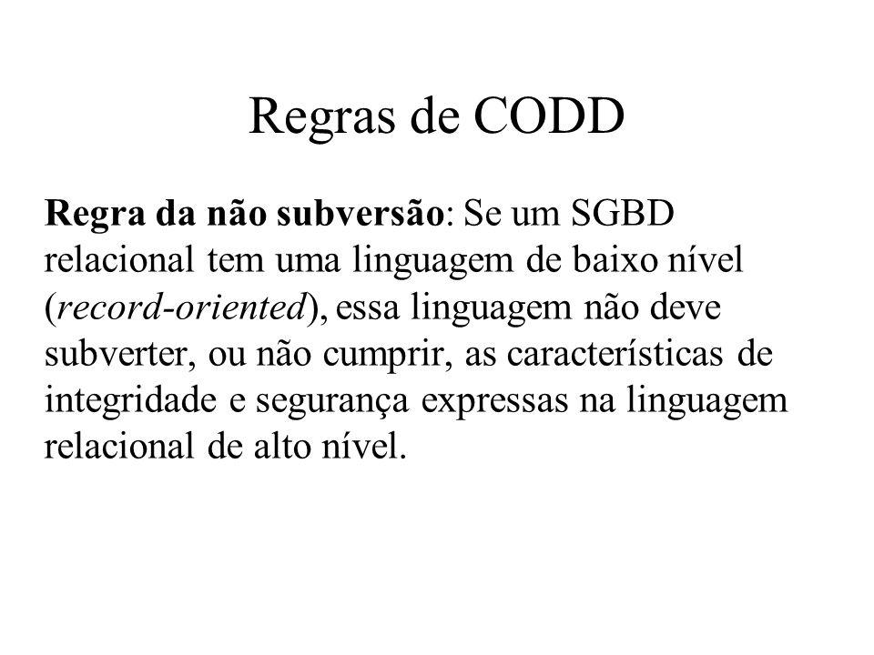 Regra da não subversão: Se um SGBD relacional tem uma linguagem de baixo nível (record-oriented), essa linguagem não deve subverter, ou não cumprir, a