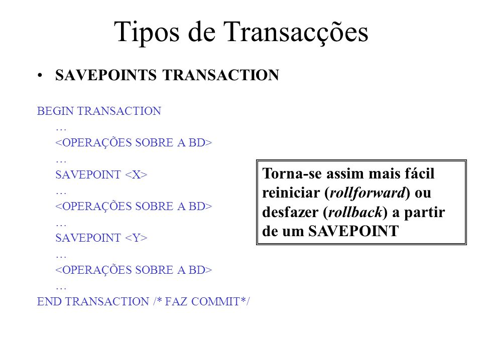 Tipos de Transacções SAVEPOINTS TRANSACTION BEGIN TRANSACTION … … SAVEPOINT … … SAVEPOINT … … END TRANSACTION /* FAZ COMMIT*/ Torna-se assim mais fáci