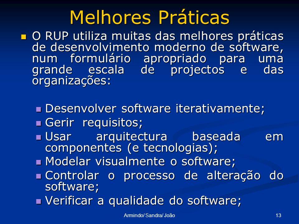 13Armindo/ Sandra/ João Melhores Práticas O RUP utiliza muitas das melhores práticas de desenvolvimento moderno de software, num formulário apropriado