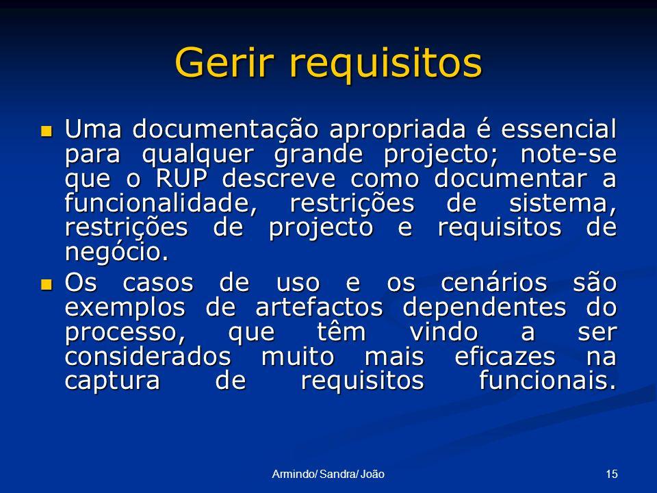 15Armindo/ Sandra/ João Gerir requisitos Uma documentação apropriada é essencial para qualquer grande projecto; note-se que o RUP descreve como docume