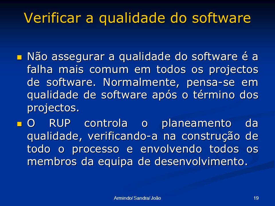 19Armindo/ Sandra/ João Verificar a qualidade do software Não assegurar a qualidade do software é a falha mais comum em todos os projectos de software