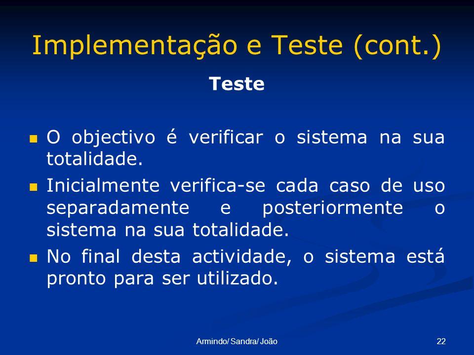 22Armindo/ Sandra/ João Implementação e Teste (cont.) Teste O objectivo é verificar o sistema na sua totalidade. Inicialmente verifica-se cada caso de