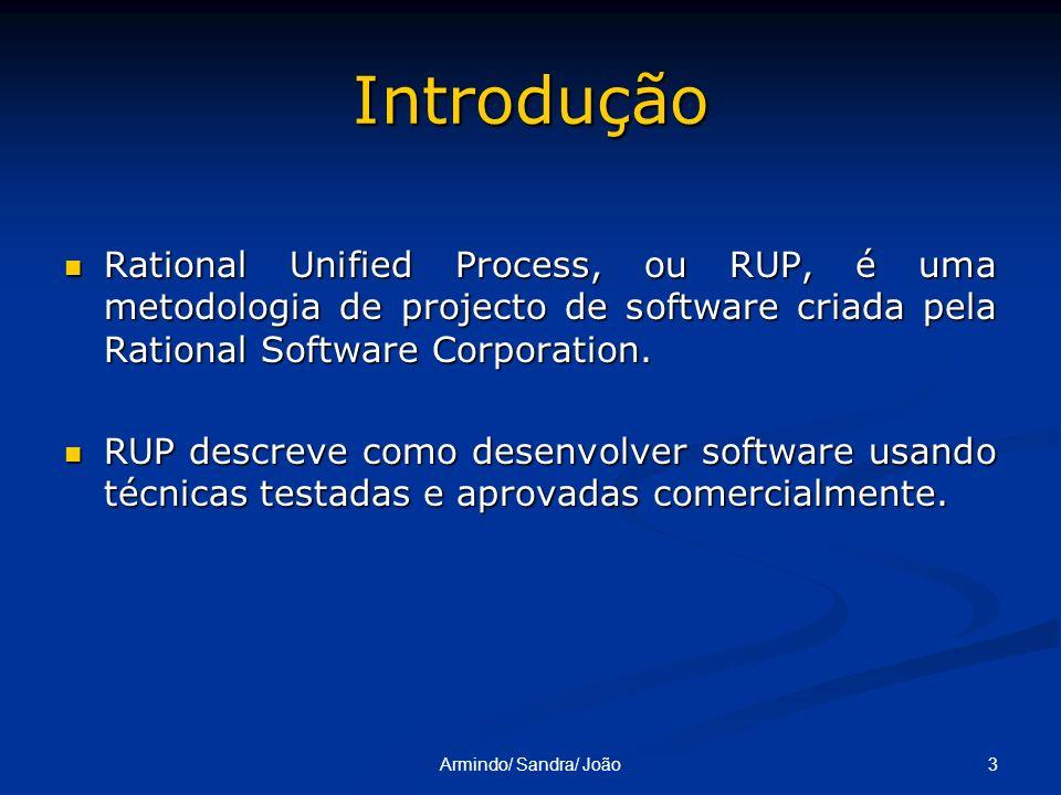 3Armindo/ Sandra/ João Introdução Rational Unified Process, ou RUP, é uma metodologia de projecto de software criada pela Rational Software Corporatio