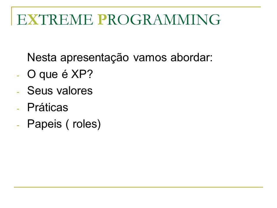 EXTREME PROGRAMMING Nesta apresentação vamos abordar: - O que é XP? - Seus valores - Práticas - Papeis ( roles)